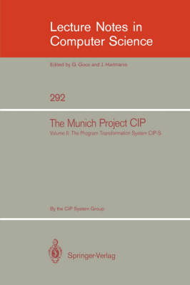 The The Munich Project CIP: The Munich Project CIP The Programme Transformation System CIP-S Volume II - Lecture Notes in Computer Science 292 (Paperback)