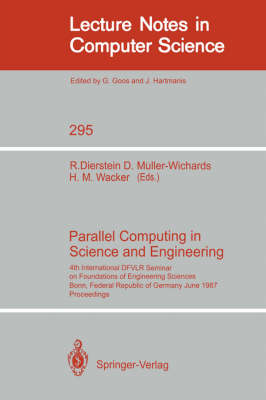 Parallel Computing in Science and Engineering: 4th International DFVLR Seminar on Foundations of Engineering Sciences, Bonn, FRG, June 25/26, 1987 - Lecture Notes in Computer Science 295 (Paperback)