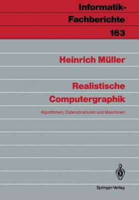 Realistische Computergraphik - Informatik-Fachberichte / Subreihe Kunstliche Intelligenz 163 (Paperback)