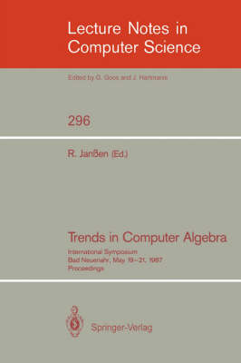 Trends in Computer Algebra: International Symposium, Bad Neuenahr, May 19-21, 1987. Proceedings - Lecture Notes in Computer Science 296 (Paperback)