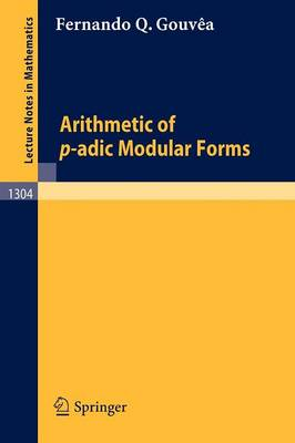 Arithmetic of p-adic Modular Forms - Lecture Notes in Mathematics 1304 (Paperback)