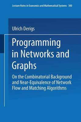 Programming in Networks and Graphs: On the Combinatorial Background and Near-Equivalence of Network Flow and Matching Algorithms - Lecture Notes in Economics and Mathematical Systems 300 (Paperback)