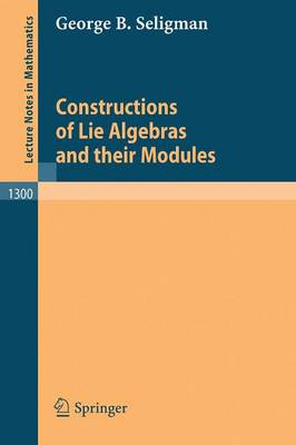 Constructions of Lie Algebras and their Modules - Lecture Notes in Mathematics 1300 (Paperback)