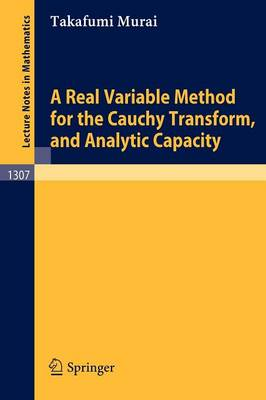 A Real Variable Method for the Cauchy Transform, and Analytic Capacity - Lecture Notes in Mathematics 1307 (Paperback)