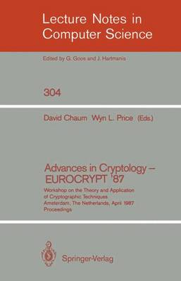 Advances in Cryptology - EUROCRYPT '87: Workshop on the Theory and Application of Cryptographic Techniques, Amsterdam, The Netherlands, April 13-15, 1987 Proceedings - Lecture Notes in Computer Science 304 (Paperback)