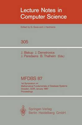 MFDBS 87: 1st Symposium on Mathematical Fundamentals of Database Systems, Dresden, GDR, January 19-23, 1987. Proceedings - Lecture Notes in Computer Science 305 (Paperback)