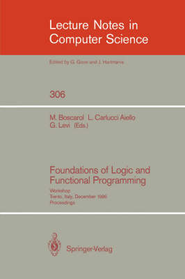 Foundations of Logic and Functional Programming: Workshop, Trento, Italy, December 15-19, 1986. Proceedings - Lecture Notes in Computer Science 306 (Paperback)