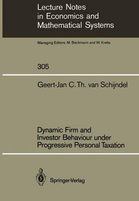 Dynamic Firm and Investor Behaviour under Progressive Personal Taxation - Lecture Notes in Economics and Mathematical Systems 305 (Paperback)