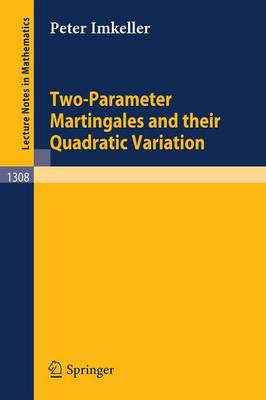 Two-Parameter Martingales and Their Quadratic Variation - Lecture Notes in Mathematics 1308 (Paperback)
