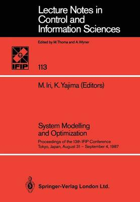 System Modelling and Optimization: Proceedings of the 13th IFIP Conference Tokyo, Japan, August 31 - September 4, 1987 - Lecture Notes in Control and Information Sciences 113 (Paperback)