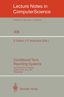 Conditional Term Rewriting Systems: 1st International Workshop Orsay, France, July 8-10, 1987. Proceedings - Lecture Notes in Computer Science 308 (Paperback)