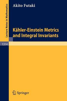 Kahler-Einstein Metrics and Integral Invariants - Lecture Notes in Mathematics 1314 (Paperback)