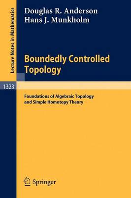 Boundedly Controlled Topology: Foundations of Algebraic Topology and Simple Homotopy Theory - Lecture Notes in Mathematics 1323 (Paperback)