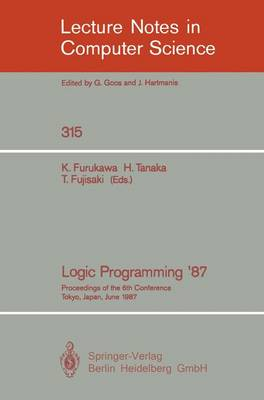 Logic Programming '87: Proceedings of the 6th Conference Tokyo, Japan, June 22-24, 1987 - Lecture Notes in Computer Science 315 (Paperback)