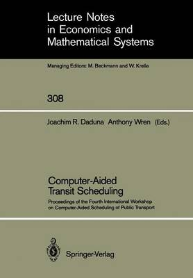 Computer-Aided Transit Scheduling: Proceedings of the Fourth International Workshop on Computer-Aided Scheduling of Public Transport - Lecture Notes in Economics and Mathematical Systems 308 (Paperback)