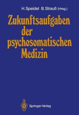 Zukunftsaufgaben Der Psychosomatischen Medizin (Paperback)