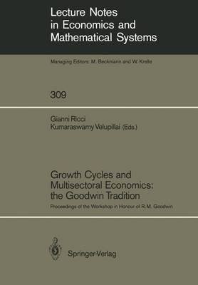 Growth Cycles and Multisectoral Economics: the Goodwin Tradition: Proceedings of the Workshop in Honour of R. M. Goodwin - Lecture Notes in Economics and Mathematical Systems 309 (Paperback)