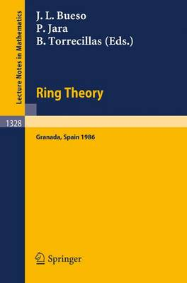 Ring Theory: Proceedings of a Conference Held in Granada, Spain, September 1-6, 1986 - Lecture Notes in Mathematics No. 1328 (Paperback)