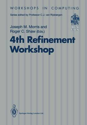 4th Refinement Workshop: Proceedings of the 4th Refinement Workshop, organised by BCS-FACS, 9-11 January 1991, Cambridge - Workshops in Computing (Paperback)