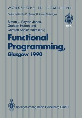 Functional Programming, Glasgow 1990: Proceedings of the 1990 Glasgow Workshop on Functional Programming 13-15 August 1990, Ullapool, Scotland - Workshops in Computing (Paperback)