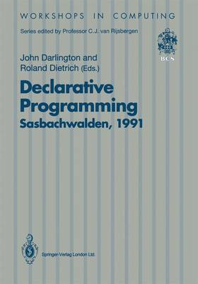 Declarative Programming, Sasbachwalden 1991: PHOENIX Seminar and Workshop on Declarative Programming, Sasbachwalden, Black Forest, Germany, 18-22 November 1991 - Workshops in Computing (Paperback)