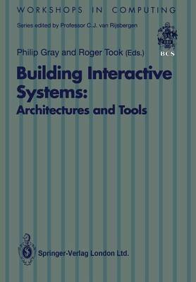 Building Interactive Systems: Architectures and Tools - Workshops in Computing (Paperback)