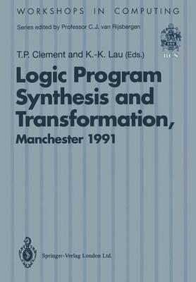 Logic Program Synthesis and Transformation: Proceedings of LOPSTR 91, International Workshop on Logic Program Synthesis and Transformation, University of Manchester, 4-5 July 1991 - Workshops in Computing (Paperback)