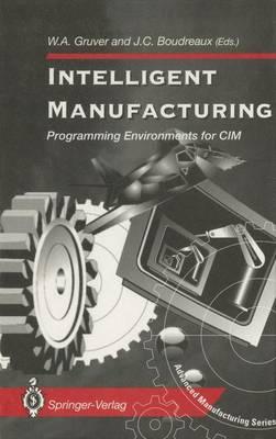 Intelligent Manufacturing: Programming Environments for CIM - Advanced Manufacturing (Hardback)