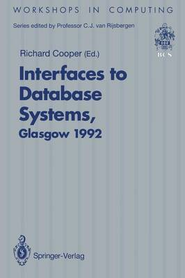 Interfaces to Database Systems (IDS92): Proceedings of the First International Workshop on Interfaces to Database Systems, Glasgow, 1-3 July 1992 - Workshops in Computing (Paperback)