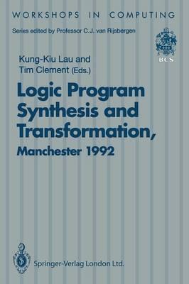 Logic Program Synthesis and Transformation: Proceedings of LOPSTR 92, International Workshop on Logic Program Synthesis and Transformation, University of Manchester, 2-3 July 1992 - Workshops in Computing (Paperback)