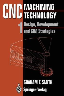 CNC Machining Technology: Volume I: Design, Development and CIM Strategies (Paperback)