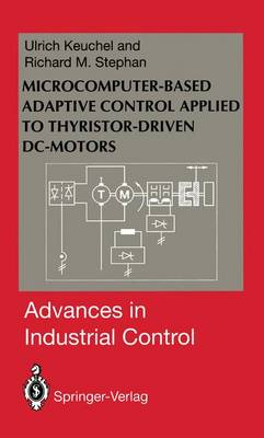 Microcomputer-based Adaptive Control Applied to Thyristor-drive DC-motors - Advances in Industrial Control (Hardback)