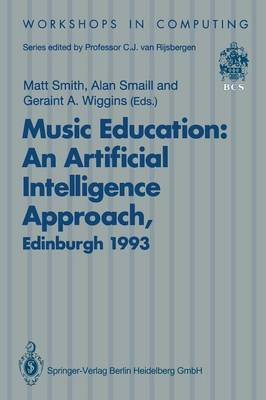 Music Education: An Artificial Intelligence Approach: Proceedings of a Workshop held as part of AI-ED 93, World Conference on Artificial Intelligence in Education, Edinburgh, Scotland, 25 August 1993 - Workshops in Computing (Paperback)