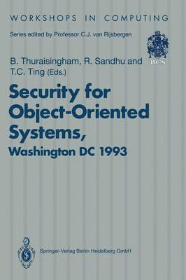 Security for Object-Oriented Systems: Proceedings of the OOPSLA-93 Conference Workshop on Security for Object-Oriented Systems, Washington DC, USA, 26 September 1993 - Workshops in Computing (Paperback)