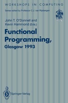 Functional Programming, Glasgow 1993: Proceedings of the 1993 Glasgow Workshop on Functional Programming, Ayr, Scotland, 5-7 July 1993 - Workshops in Computing (Paperback)