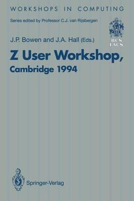 Z User Workshop, Cambridge 1994: Proceedings of the Eighth Z User Meeting, Cambridge 29-30 June 1994 - Workshops in Computing (Paperback)