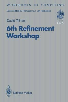 6th Refinement Workshop: Proceedings of the 6th Refinement Workshop, organised by BCS-FACS, London, 5-7 January 1994 - Workshops in Computing (Paperback)