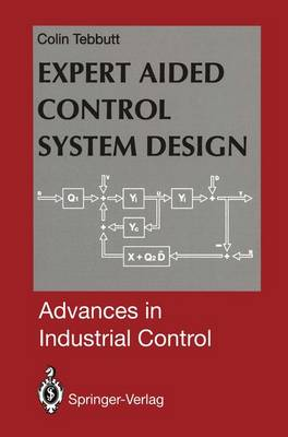 Expert Aided Control System Design - Advances in Industrial Control (Hardback)
