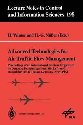 Advanced Technologies for Air Traffic Flow Management: Proceedings of an International Seminar Organized by Deutsche Forschungsanstalt fur Luft- und Raumfahrt (DLR) Bonn, Germany, April 1994 - Lecture Notes in Control and Information Sciences 198 (Paperback)