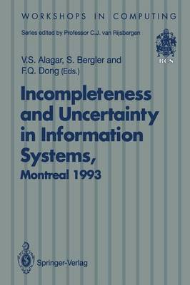 Incompleteness and Uncertainty in Information Systems: Proceedings of the SOFTEKS Workshop on Incompleteness and Uncertainty in Information Systems, Concordia University, Montreal, Canada, 8-9 October 1993 - Workshops in Computing (Paperback)