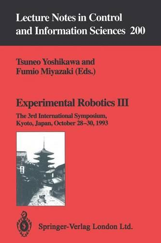 Experimental Robotics III: The 3rd International Symposium, Kyoto, Japan, October 28-30, 1993 - Lecture Notes in Control and Information Sciences 200 (Paperback)