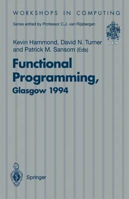 Functional Programming, Glasgow 1994: Proceedings of the 1994 Glasgow Workshop on Functional Programming, Ayr, Scotland, 12-14 September 1994 - Workshops in Computing (Paperback)