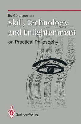 Skill, Technology and Enlightenment: On Practical Philosophy: On Practical Philosophy - Human-centred Systems (Paperback)