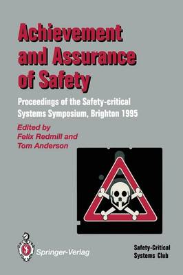Achievement and Assurance of Safety: Proceedings of the Third Safety-critical Systems Symposium (Paperback)