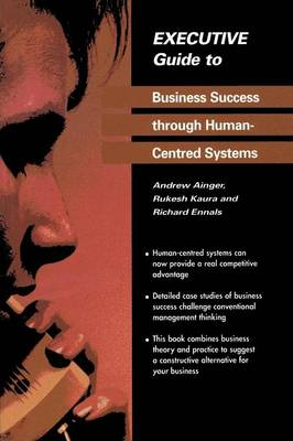 Executive Guide to Business Success through Human-Centred Systems - Executive Guides (Paperback)