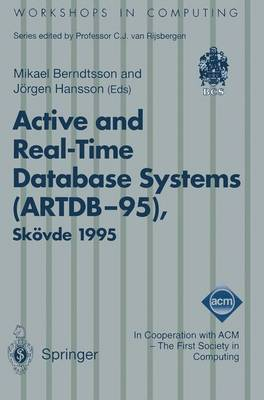 Active and Real-Time Database Systems (ARTDB-95): Proceedings of the First International Workshop on Active and Real-Time Database Systems, Skoevde, Sweden, 9-11 June 1995 - Workshops in Computing (Paperback)