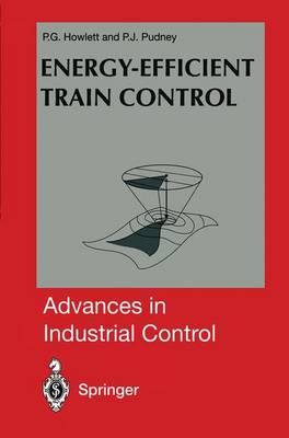 Energy Efficient Train Control - Advances in Industrial Control (Hardback)