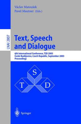 Text, Speech and Dialogue: 6th International Conference, TSD 2003, Ceske Budejovice, Czech Republic, September 8-12, 2003, Proceedings - Lecture Notes in Artificial Intelligence 2807 (Paperback)