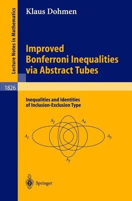 Improved Bonferroni Inequalities via Abstract Tubes: Inequalities and Identities of Inclusion-Exclusion Type - Lecture Notes in Mathematics 1826 (Paperback)
