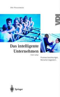 Das Intelligente Unternehmen: Prozesse Beschleunigen, Menschen Begeistern. - VDI-Buch (Hardback)